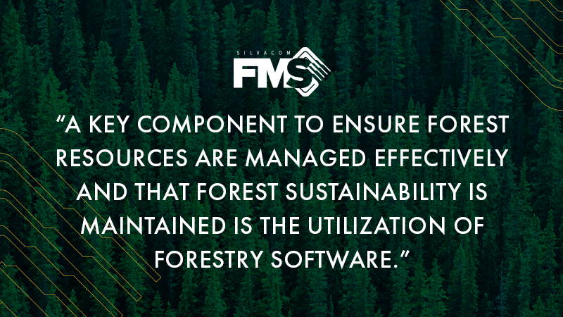 A key component to ensure forest resources are managed effectively and that forest sustainability is maintained is the utilization of forestry software