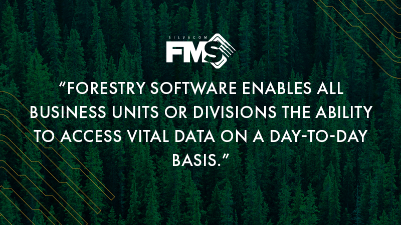 Forestry software enables all business units or divisions the ability to access vital data on a day-to-day basis.