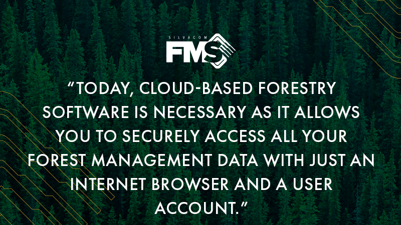 Today, cloud-based forestry software is necessary as it allows you to securely access all your forest management data with just an internet browser and a user account