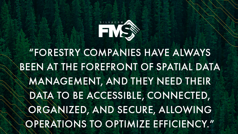 Forestry companies have always been at the forefront of spatial data management, and they need their data to be accessible, connected, organized, and secure, allowing operations to optimize efficiency.