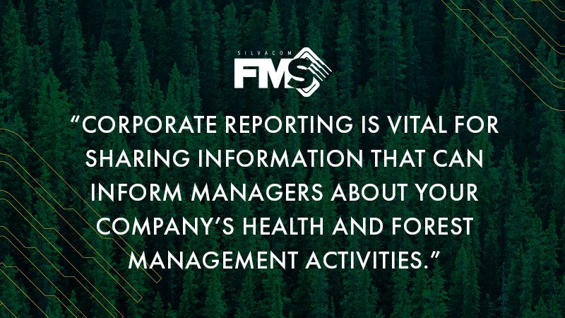 corporate reporting is vital for sharing information that can inform managers about your company's health and forest management activities