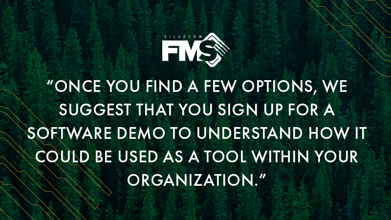 Once you find a few options, we suggest that you sign up for a software demo tounderstand how it could be used as a tool within your organization.