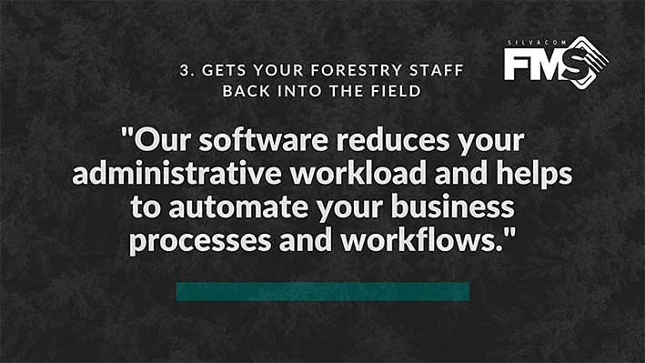 Our forestry software, Silvacom FMS (forest management system), reduces your administrative workload making your forest management efforts much easier
