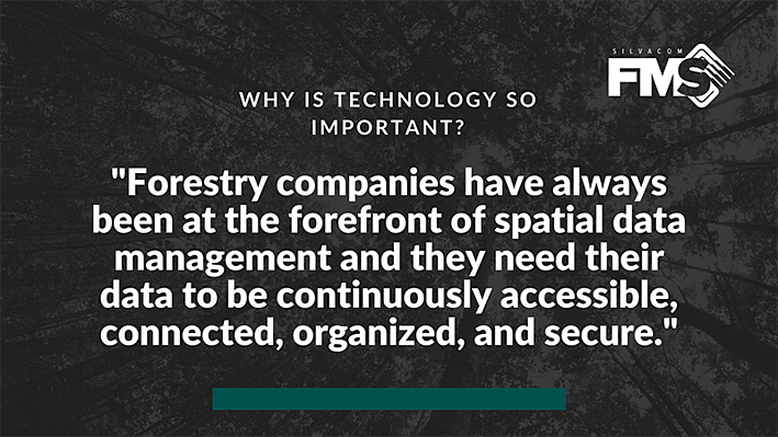 Forestry companies have always been at the forefront of spatial data management and they need their data to be continuously accessible, connected, organized, and secure for optimal efficiency.