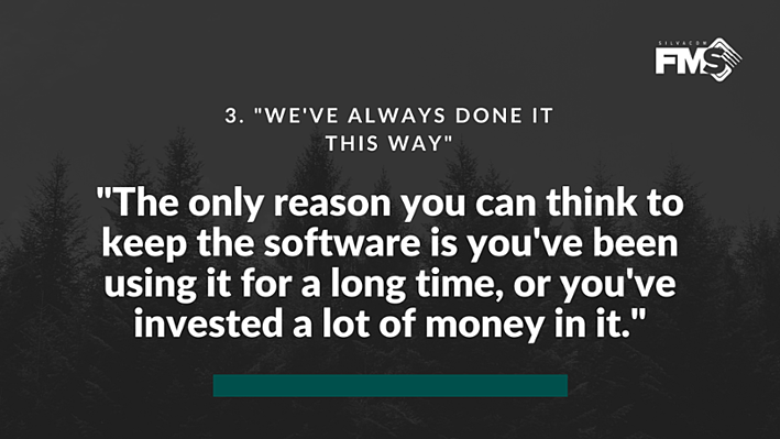 """If the only reason you can come up with is, """"we've had it for a long time,"""" it's probably time to think about switching forestry software."""