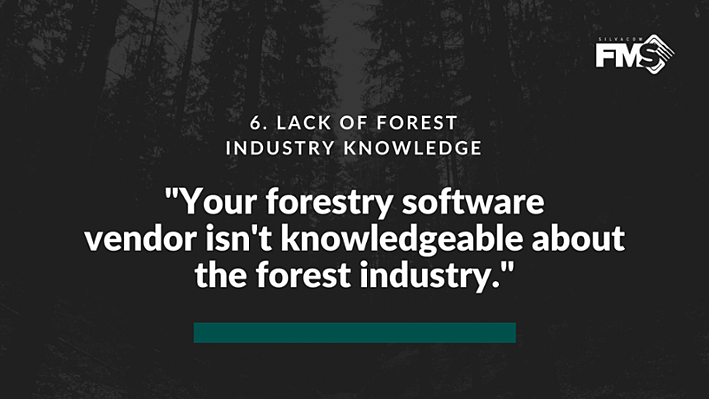 If your forestry software vendor isn't knowledgeable about the forest industry, they're not going to help you utilize the software in the best way.