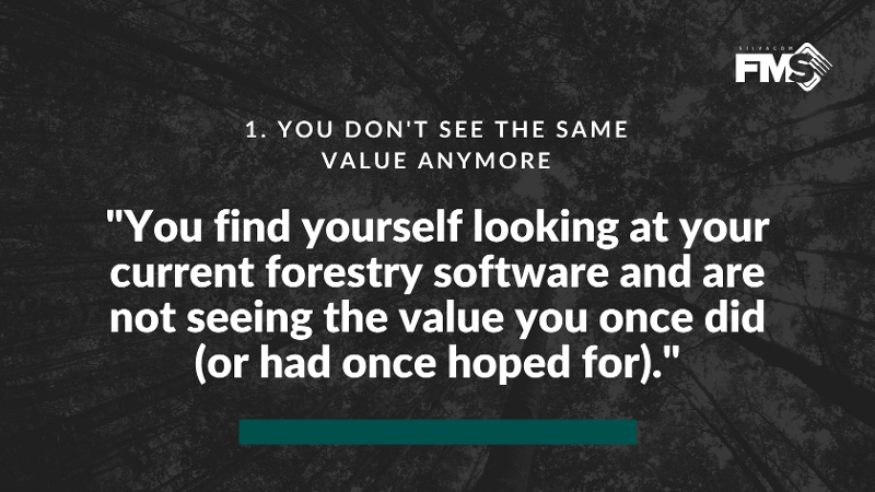 If you find yourself looking at your current forest management software and you don't see the value you once did (or had once hoped for), it might be time to think about a change.